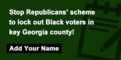 Stop Republicans' scheme to lock out Black voters in key Georgia county!